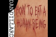 dan dillard how to eat a human being playwithdeath